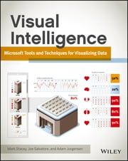 Visual Intelligence - Microsoft Tools and Techniques for Visualizing Data ebook by Mark Stacey,Joe Salvatore,Adam Jorgensen