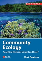 Community Ecology: Analytical Methods Using R and Excel ebook by Mark Gardener