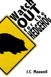 Watch Out For The Hedgehog ebook by J.C. Maxwell