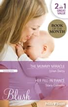 The Mummy Miracle/Her Fill-In Fiance ebook by Lilian Darcy, Stacy Connelly