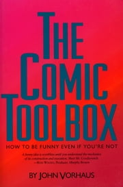 The Comic Toolbox - How to be Funny Even if You're Not ebook by John Vorhaus