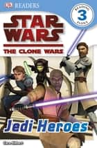 Star Wars Clone Wars Jedi Heroes ebook by