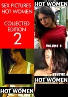 Sex Pictures : Hot Women Collected Edition 2 - Volumes 4-6 ebook by Michelle Moseley