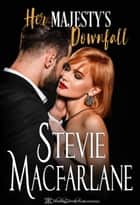 Her Majesty's Downfall ebook by Stevie MacFarlane