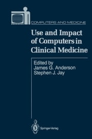 Use and Impact of Computers in Clinical Medicine ebook by James G. Anderson,Stephen J. Jay