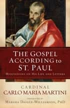 The Gospel According to St. Paul: Meditations on His Life and Letters ebook by Cardinal Carlo Maria Martini SJ