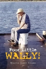 Poor Little Wally! ebook by Walter James Clark