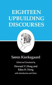 Kierkegaard's Writings, V - Eighteen Upbuilding Discourses ebook by Søren Kierkegaard,Howard V. Hong,Edna H. Hong