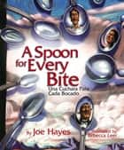 A Spoon for Every Bite / Cada Bocado con Nueva Cuchara ebook by Joe Hayes, Rebecca Leer