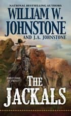The Jackals ebook by William W. Johnstone, J.A. Johnstone