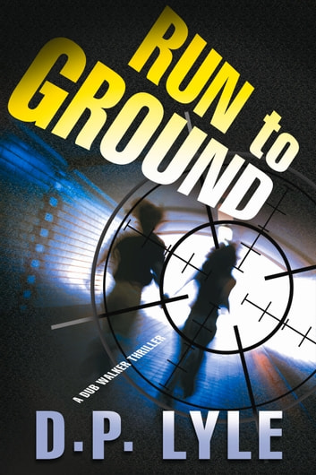 Run To Ground - A Novel ebook by D. P. Lyle
