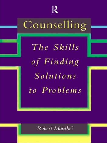 Counselling - The Skills of Finding Solutions to Problems ebook by Robert Manthei