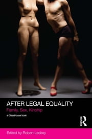 After Legal Equality - Family, Sex, Kinship ebook by Robert Leckey