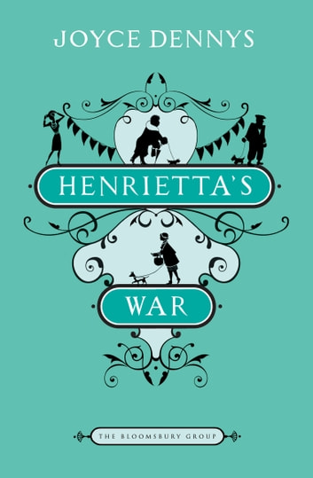 Henrietta's War - News from the Home Front 1939-1942 (The Bloomsbury Group) ebook by Joyce Dennys
