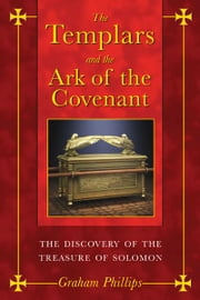 The Templars and the Ark of the Covenant: The Discovery of the Treasure of Solomon - The Discovery of the Treasure of Solomon ebook by Graham Phillips