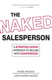 The Naked Salesperson - A Stripped Down Approach to Selling with Confidence ebook by Renee Walkup, Sandra McKee