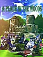 A Place In The Woods ebook by Donald Harry Roberts