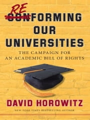 Reforming Our Universities - The Campaign For An Academic Bill Of Rights ebook by David Horowitz