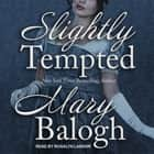 Slightly Tempted audiobook by Mary Balogh