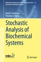Stochastic Analysis of Biochemical Systems ebook by David F. Anderson,Thomas Kurtz