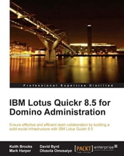 IBM Lotus Quickr 8.5 for Domino Administration ebook by Keith Brooks , David Byrd, Mark Harper, Olusola Omosaiye