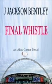 Final Whistle ebook by J Jackson Bentley