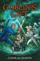 The Goblin's Gift - Tales of Fayt, Book 2 ebook by Conrad Mason