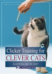 Clicker Training for Clever Cats: Learning Can Be Fun! ebook by Braun, Martina