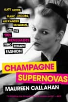 Champagne Supernovas ebook by Maureen Callahan