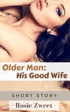 Older Man: His Good Wife ebook by Rosie Zweet