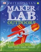 Maker Lab: Outdoors - 25 Super Cool Projects ebook by Jack Challoner