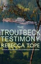 The Troutbeck Testimony ebook by Rebecca Tope