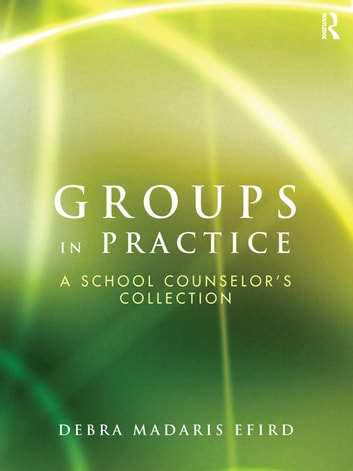 Groups in Practice - A School Counselor's Collection ebook by Debra Madaris Efird