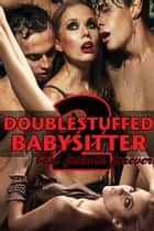 Double Stuffed Babysitter 2: Best Friends Forever ebook by Rose Black