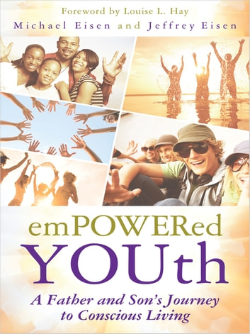 Empowered YOUth: A Father and Son's Journey to Conscious Living ebook by Michael Eisen