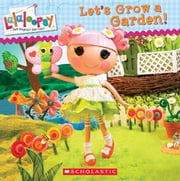 Lalaloopsy: Let's Grow a Garden! ebook by Lauren Cecil