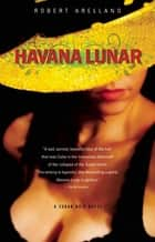 Havana Lunar ebook by Robert Arellano