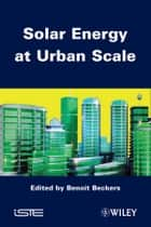 Solar Energy at Urban Scale ebook by Benoit Beckers