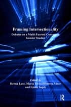 Framing Intersectionality - Debates on a Multi-Faceted Concept in Gender Studies ebook by Maria Teresa Herrera Vivar, Helma Lutz