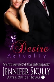 Desire Actually - After Office Hours, Book 1 ebook by Jennifer Skully,Jasmine Haynes