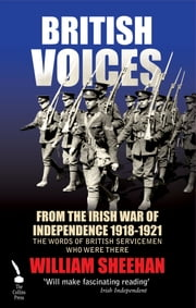 British Voices of the Irish War of Independence: The words of British servicemen in Ireland 1918–1921 ebook by William Sheehan