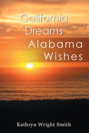 California Dreams - Alabama Wishes ebook by Kathryn Wright Smith