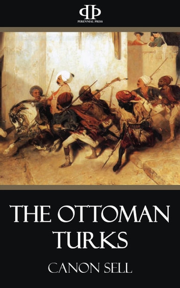 The Ottoman Turks ebook by Canon Sell