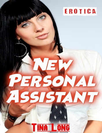 Erotica: New Personal Assistant ebook by Tina Long