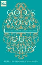 God's Word, Our Story - Learning from the Book of Nehemiah ebook by D. A. Carson, Paige B. Brown, Nancy Guthrie,...
