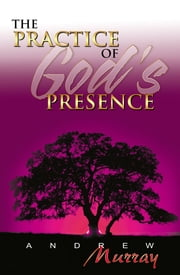 Practice of God's Presence (7 in 1 Anthology) ebook by Andrew Murray