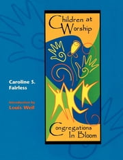 Children at Worship - Congregations in Bloom ebook by Caroline S. Fairless