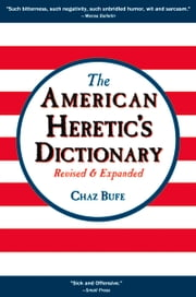 American Heretic's Dictionary ebook by Chaz Bufe,J. R. Swanson