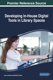 Developing In-House Digital Tools in Library Spaces ebook by Laura Costello, Meredith Powers