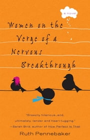Women on the Verge of a Nervous Breakthrough ebook by Ruth Pennebaker